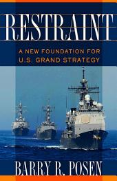 Restraint: A New Foundation for U.S. Grand Strategy