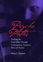 Psycho Paths: Tracking the Serial Killer Through Contemporary American Film and Fiction