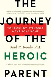 The Journey of the Heroic Parent: Your Child's Struggle & The Road Home