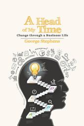A Head of My Time: Change through a Business Life