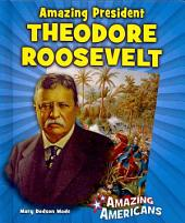 Amazing President Theodore Roosevelt