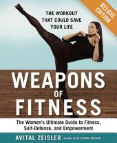 Weapons of Fitness Deluxe: The Women's Ultimate Guide to Fitness, Self-Defense, and Empowerment