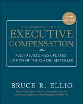 The Complete Guide to Executive Compensation 3/E: Edition 3