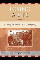 Losing a Life: A Daughter's Memoir of Caregiving