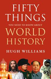 Fifty Things You Need to Know About World History