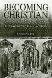 Becoming Christian: The Conversion of Roman Cappadocia