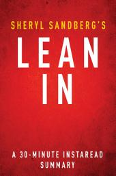 Lean In by Sheryl Sandberg - A 30-minute Summary: Women, Work, and the Will to Lead