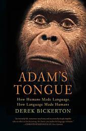 Adam's Tongue: How Humans Made Language, How Language Made Humans