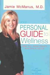 Your Personal Guide To Wellness: What Your Doctor Doesn't Have Time To Tell You