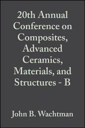20th Annual Conference on Composites, Advanced Ceramics, Materials, and Structures - B: Ceramic Engineering and Science Proceedings, Volume 17, Issue 4