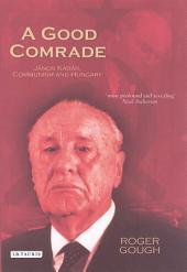A Good Comrade: Janos Kadar, Communism and Hungary