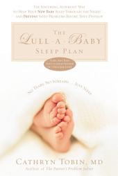 The Lull-A-Baby Sleep Plan: The Soothing, Superfast Way to Help Your New Baby Sleep Through the Night... and Prevent Sleep Problems Before They Develop