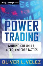 Power Trading: Winning Guerrilla, Micro, and Core Tactics