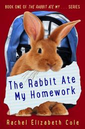 The Rabbit Ate My Homework (The Rabbit Ate My ... Book 1)