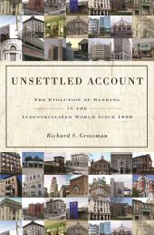Unsettled Account: The Evolution of Banking in the Industrialized World since 1800: The Evolution of Banking in the Industrialized World since 1800