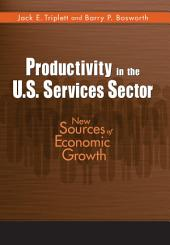 Productivity in the U.S. Services Sector: New Sources of Economic Growth