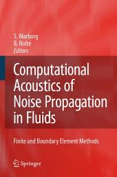 Computational Acoustics of Noise Propagation in Fluids - Finite and Boundary Element Methods