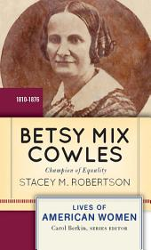 Betsy Mix Cowles: Bold Reformer