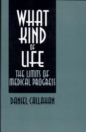 What Kind of Life?: The Limits of Medical Progress