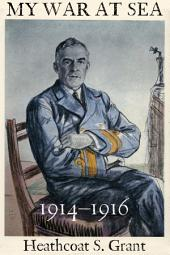 My War at Sea 1914–1916: A Captain's Life with the Royal Navy During the First World War