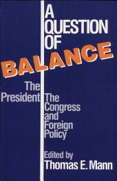 A Question of Balance: The President, the Congress, and Foreign Policy
