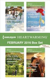 Harlequin Heartwarming February 2016 Box Set: A Family Like Hannah's\The Little Dale Remedy\Make Me a Match\First Comes Marriage