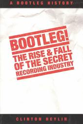 Bootleg: The Rise & Fall of the Secret Recording Industry