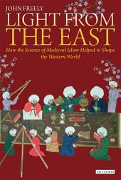 Light from the East: How the Science of Medieval Islam helped to shape the Western World