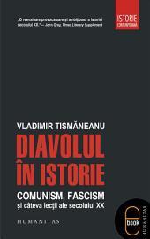 Diavolul in istorie. Comunism. fascism si cateva lectii ale secolului XX
