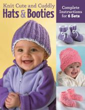 Knit Cute and Cuddly Hats and Booties: Complete Instructions for 6 Sets