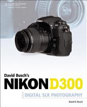 David Busch's Nikon D300 Guide to Digital SLR Photography