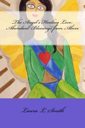 The Angels Healing Love--Abundant Blessings from Above