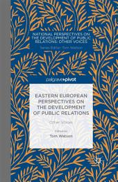 Eastern European Perspectives on the Development of Public Relations: Other Voices