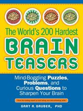 World's 200 Hardest Brain Teasers: Mind-Boggling Puzzles, Problems, and Curious Questions to Sharpen Your Brain