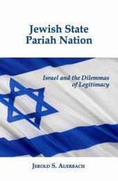 Jewish State, Pariah Nation: Israel and the Dilemmas of Legitimacy