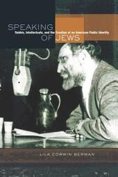 Speaking of Jews: Rabbis, Intellectuals, and the Creation of an American Public Identity