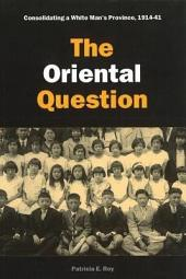 The Oriental Question: Consolidating a White Man's Province, 1914-41