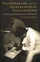 Nationalism and the Genealogical Imagination: Oral History and Textual Authority in Tribal Jordan