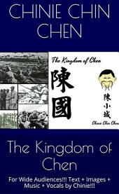 The Kingdom of Chen: For Wide Audiences!!! Text + Images + Music + Vocals by Chinie!!!