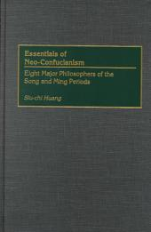 Essentials of Neo-Confucianism: Eight Major Philosophers of the Song and Ming Periods