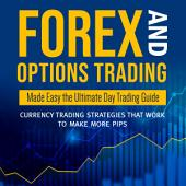 Ultimate Traders Guides Options Trading, Forex Trading and Day Trading Made Easy: 3 Books In 1 Boxed Set