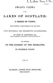 Swan's View of the Lakes of Scotland: A Series of Views from Paintings Taken Expressly for the Work, with Historical and Descriptive Illustrations