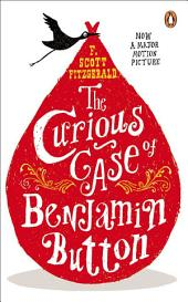 The Curious Case of Benjamin Button: And Two Other Stories