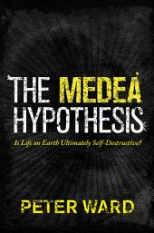 The Medea Hypothesis: Is Life on Earth Ultimately Self-Destructive?: Is Life on Earth Ultimately Self-Destructive?