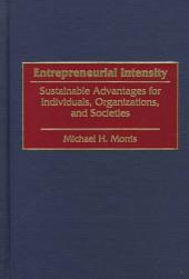 Entrepreneurial Intensity: Sustainable Advantages for Individuals, Organizations, and Societies