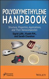 Polyoxymethylene Handbook: Structure, Properties, Applications and their Nanocomposites