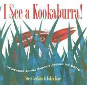 I See a Kookaburra!: Discovering Animal Habitats Around the World