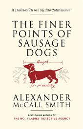 The Finer Points of Sausage Dogs: A Professor Dr von Igelfeld Entertainment Novel (2)