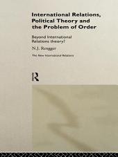 International Relations, Political Theory and the Problem of Order: Beyond International Relations Theory?