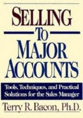Selling to Major Accounts: Tools, Techniques, and Practical Solutions for the Sales Manager